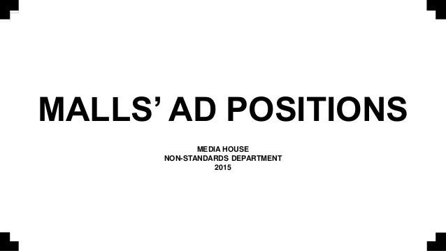 MALLS' AD POSITIONS MEDIA HOUSE NON-STANDARDS DEPARTMENT 2015
