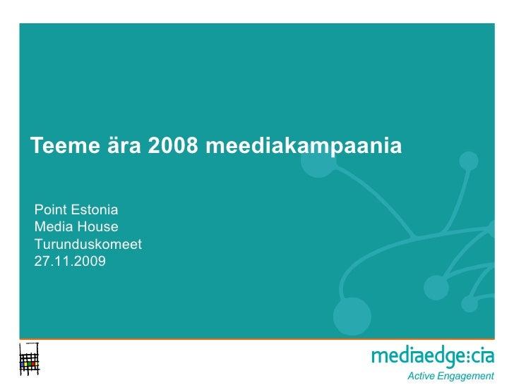 Teeme ära 2008 meediakampaania Point Estonia Media House Turunduskomeet 27.11.2009