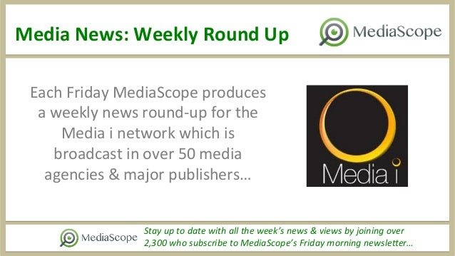 Media  News:  Weekly  Round  Up   Stay  up  to  date  with  all  the  week's  news  &  views...