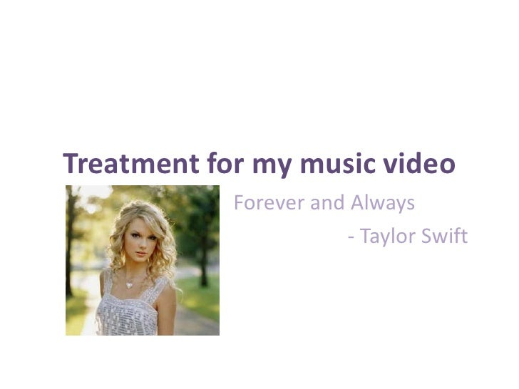 Treatment for my music video<br />Forever and Always<br />                                - Taylor Swift<br />