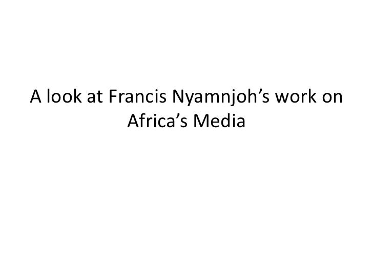 A look at Francis Nyamnjoh's work on            Africa's Media
