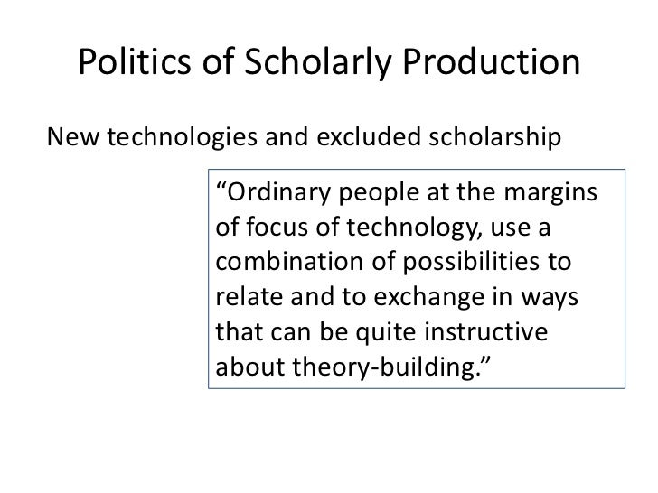 """Politics of Scholarly ProductionNew technologies and excluded scholarship             """"Ordinary people at the margins     ..."""