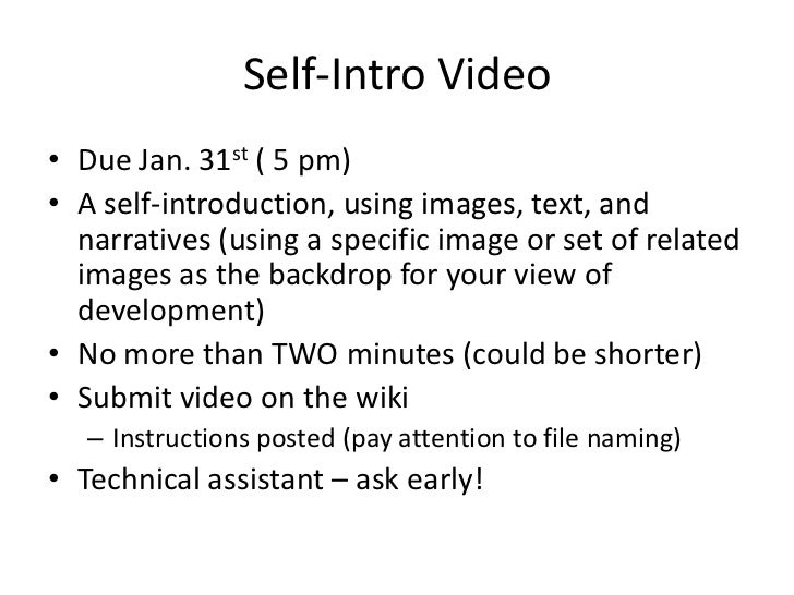 Self-Intro Video• Due Jan. 31st ( 5 pm)• A self-introduction, using images, text, and  narratives (using a specific image ...
