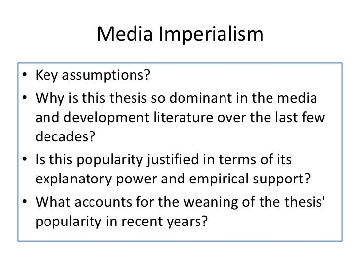Media Imperialism• Key assumptions?• Why is this thesis so dominant in the media  and development literature over the last...
