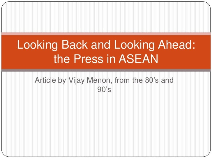 Looking Back and Looking Ahead:      the Press in ASEAN   Article by Vijay Menon, from the 80's and                      9...