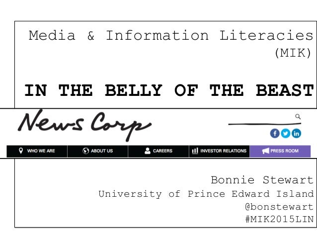 Media & Information Literacies (MIK) IN THE BELLY OF THE BEAST ! ! ! Bonnie Stewart University of Prince Edward Island @bo...