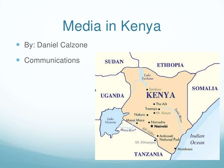 Media in Kenya By: Daniel Calzone Communications
