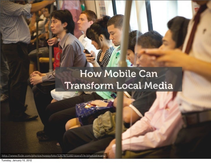 How Mobile Can                                           Transform Local Mediahttp://www.flickr.com/photos/noppyfoto/526787...