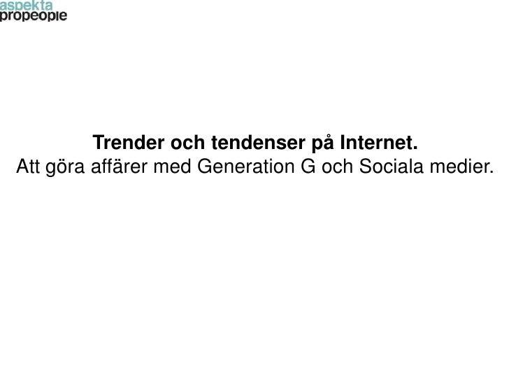 Trender och tendenser på Internet. Att göra affärer med Generation G och Sociala medier.