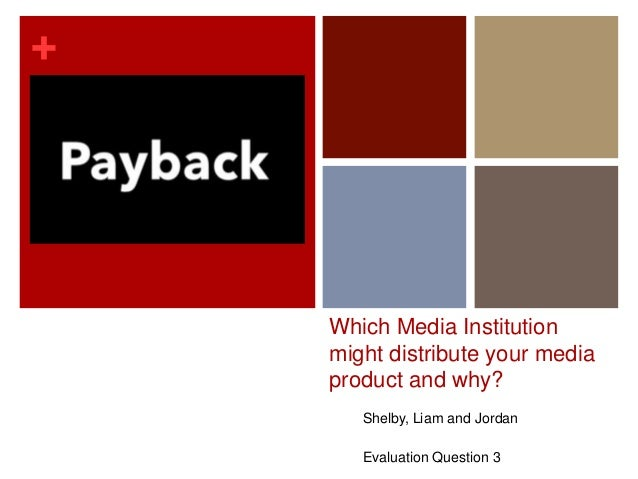 + Which Media Institution might distribute your media product and why? Shelby, Liam and Jordan Evaluation Question 3