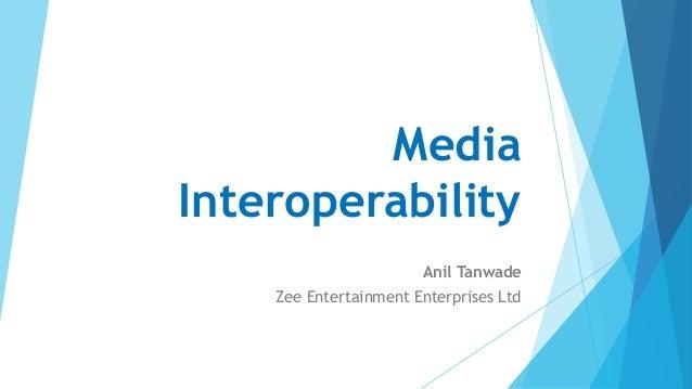 Media Interoperability Anil Tanwade Zee Entertainment Enterprises Ltd