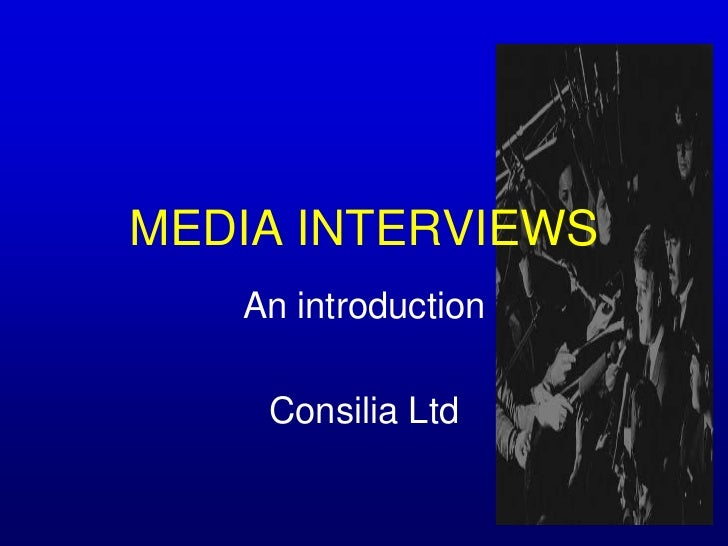 MEDIA INTERVIEWS<br />An introduction<br />Consilia Ltd <br />
