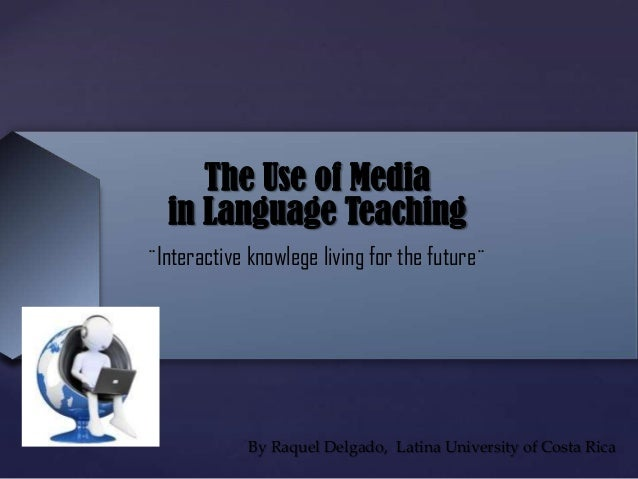 {The Use of Mediain Language Teaching¨Interactive knowlege living for the future¨By Raquel Delgado, Latina University of C...