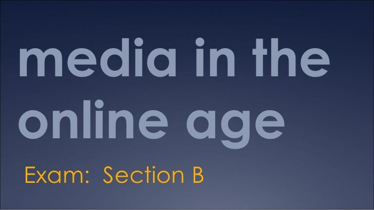 media in the online age Exam:  Section B