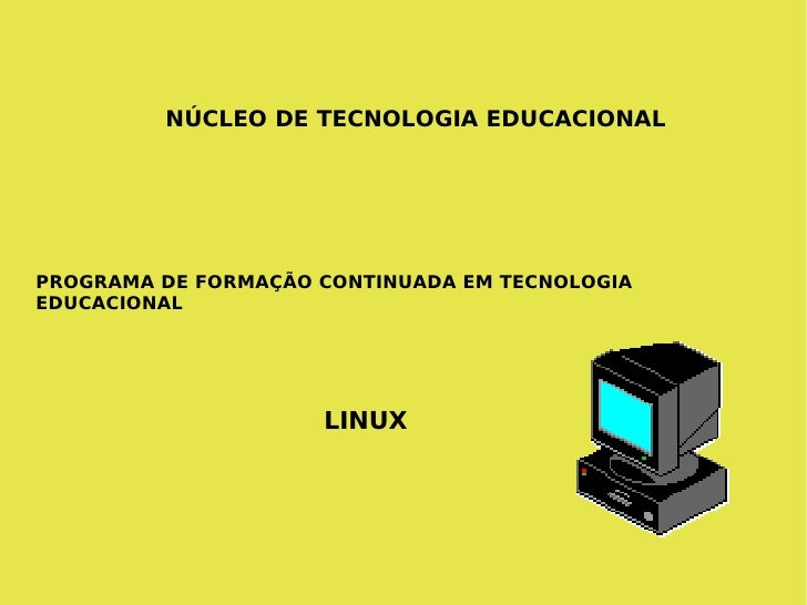NÚCLEO DE TECNOLOGIA EDUCACIONAL PROGRAMA DE FORMAÇÃO CONTINUADA EM TECNOLOGIA EDUCACIONAL LINUX