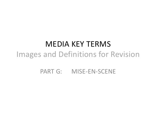 MEDIA KEY TERMSImages and Definitions for Revision      PART G:   MISE-EN-SCENE