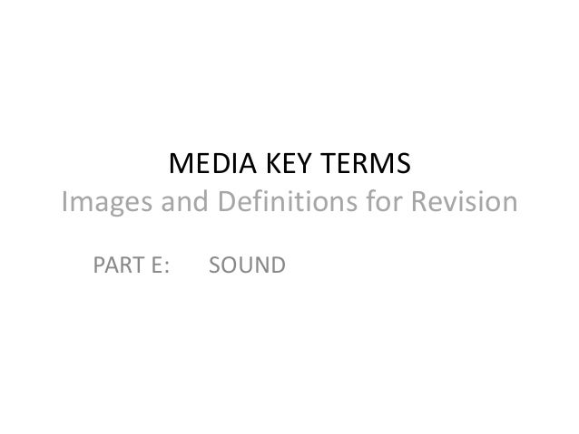 MEDIA KEY TERMSImages and Definitions for Revision  PART E:   SOUND