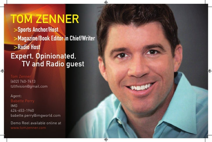 TOM ZENNER  >Sports Anchor/Host  >Magazine/Book Editor in Chief/Writer  >Radio Host  Expert, Opinionated,    TV and Ra...