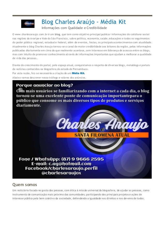 Blog Charles Araújo - Média Kit Informações com Qualidade e Credibilidade O www.charlesaraujo.com.br é um blog, que tem co...