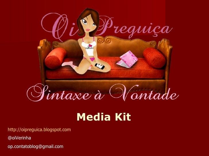 Media Kithttp://oipreguica.blogspot.com@oiVerinhaop.contatoblog@gmail.com