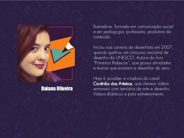 Daiana Oliveira Ilustradora, formada em comunicação social e em pedagogia, professora, produtora de conteúdo. Iniciou sua ...