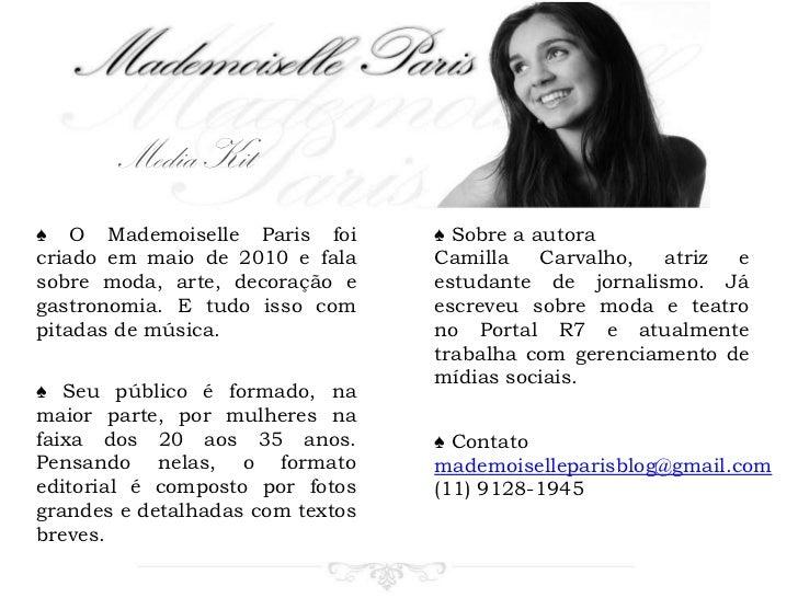 Media Kit<br />♠ O Mademoiselle Paris foi criado em maio de 2010 e fala sobre moda, arte, decoração e gastronomia. E tudo ...