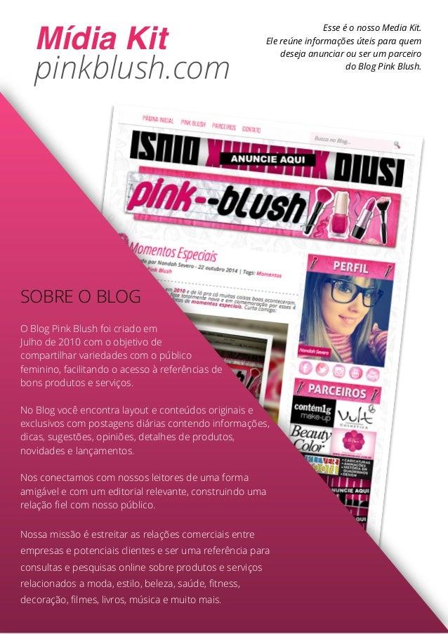 Esse é o nosso Media Kit.  Ele reúne informações úteis para quem  deseja anunciar ou ser um parceiro  do Blog Pink Blush. ...