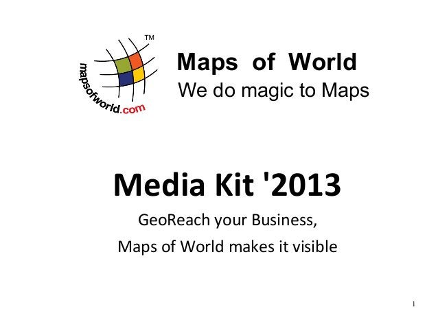 Maps of World        We do magic to MapsMedia Kit 2013  GeoReach your Business,Maps of World makes it visible             ...