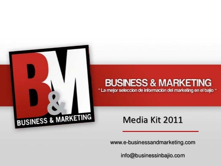 Media Kit 2011www.e-businessandmarketing.com   info@businessinbajio.com