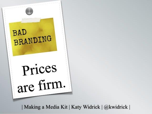   Making a Media Kit   Katy Widrick   @kwidrick   Prices are firm. s