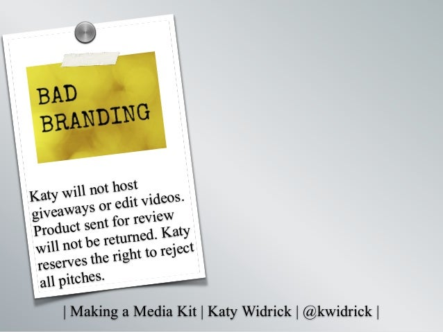   Making a Media Kit   Katy Widrick   @kwidrick   Katy will not host giveaways or edit videos. Product sent for review wil...