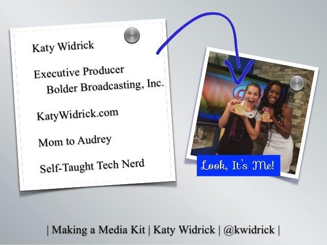 Katy Widrick Executive Producer Bolder Broadcasting, Inc. KatyWidrick.com Mom to Audrey Self-Taught Tech Nerd s s Look, It...