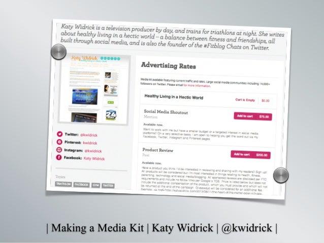   Making a Media Kit   Katy Widrick   @kwidrick   s s