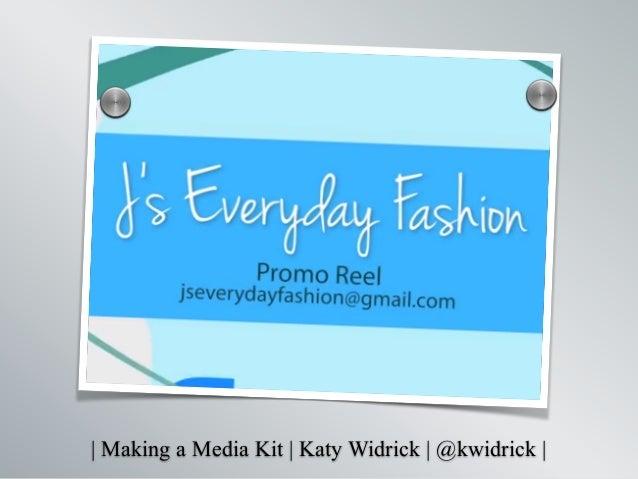   Making a Media Kit   Katy Widrick   @kwidrick   ss