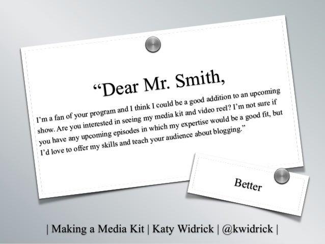 "  Making a Media Kit   Katy Widrick   @kwidrick   ""Dear Mr. Smith, I'm a fan of your program and I think I could be a good..."