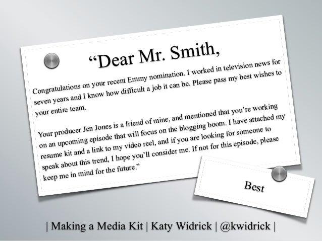 "  Making a Media Kit   Katy Widrick   @kwidrick   ""Dear Mr. Smith, Congratulations on your recent Emmy nomination. I worke..."