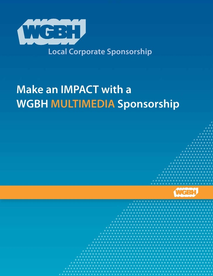 Local Corporate SponsorshipMake an IMPACT with aWGBH MULTIMEDIA Sponsorship