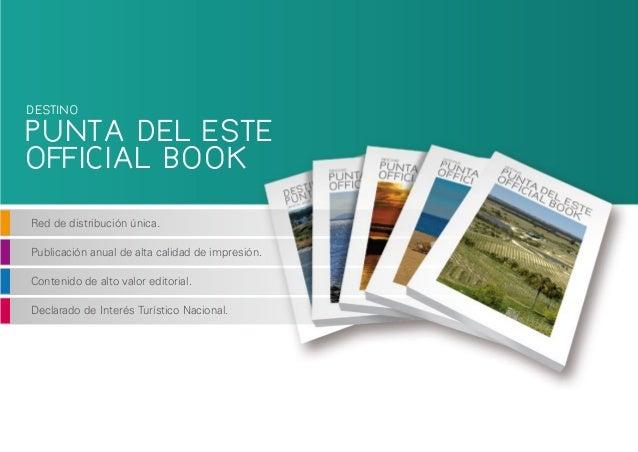 PUNTA DEL ESTE OFFICIAL BOOK DESTINO Red de distribución única. Publicación anual de alta calidad de impresión. Contenido ...