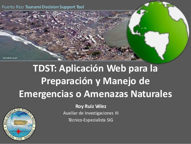 Puerto Rico Tsunami Decision Support ToolMeulaboh, AcehTDST: Aplicación Web para laPreparación y Manejo deEmergencias o Am...