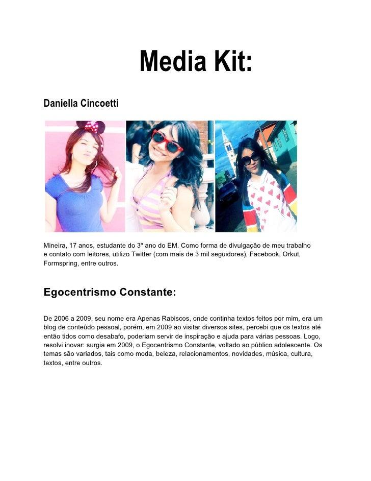 Media Kit:Daniella CincoettiMineira, 17 anos, estudante do 3º ano do EM. Como forma de divulgação de meu trabalhoe contato...