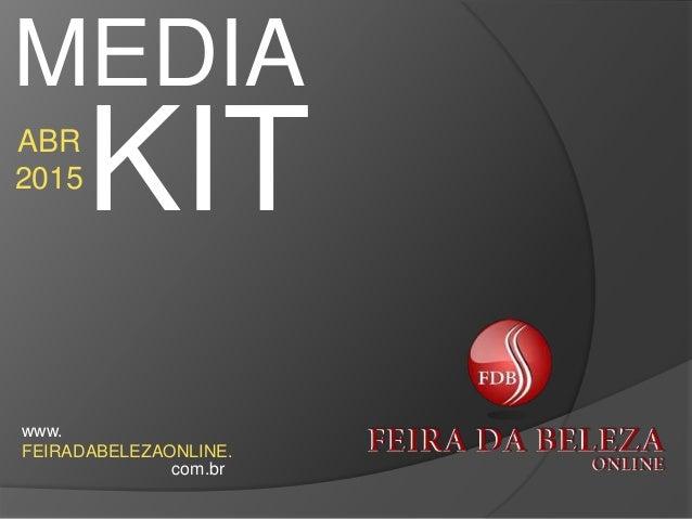 MEDIA  KIT ABR  2015  www.  FEIRADABELEZAONLINE.  com.br