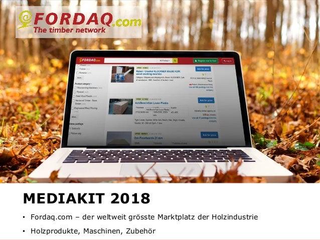 www.fordaq.com MEDIAKIT 2018 • Fordaq.com – der weltweit grösste Marktplatz der Holzindustrie • Holzprodukte, Maschinen, Z...