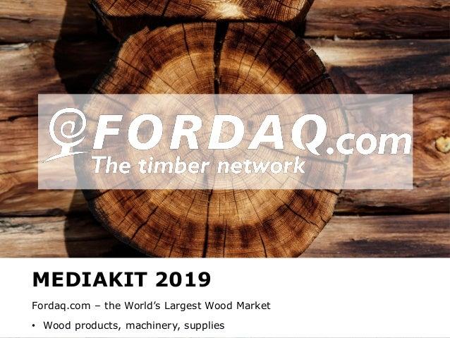 www.fordaq.com MEDIAKIT 2019 Fordaq.com – the World's Largest Wood Market • Wood products, machinery, supplies