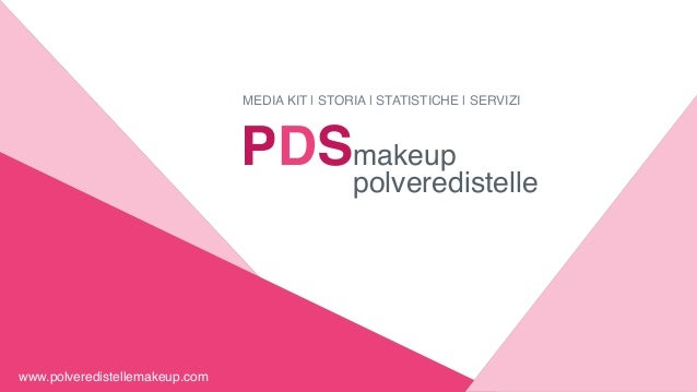 PDSmakeup polveredistelle MEDIA KIT | STORIA | STATISTICHE | SERVIZI www.polveredistellemakeup.com