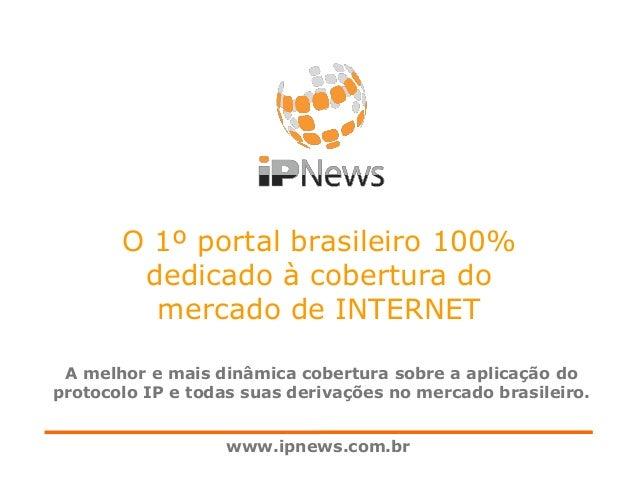 O 1º portal brasileiro 100% dedicado à cobertura do mercado de INTERNET A melhor e mais dinâmica cobertura sobre a aplicaç...