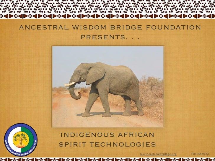 ancestral wisdom bridge foundation           presents. . .       indigenous african       spirit technologies             ...