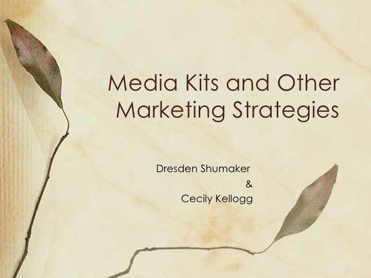 Media Kits and Other Marketing Strategies Dresden Shumaker  & Cecily Kellogg