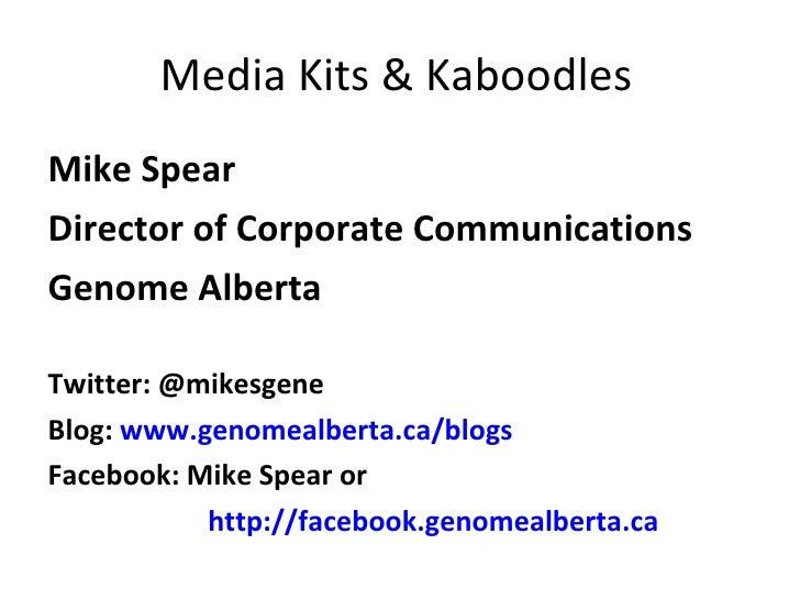 Media Kits & Kaboodles <ul><li>Mike Spear </li></ul><ul><li>Director of Corporate Communications </li></ul><ul><li>Genome ...