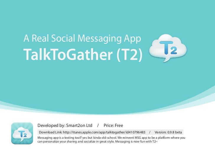 A Real Social Messaging AppTalkToGather (T2)   Developed by: Smart2on Ltd                /    Price: Free    Download Link...