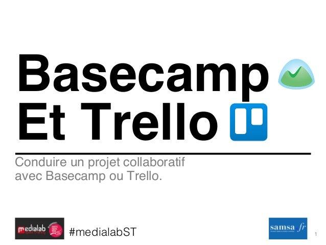 1! Conduire un projet collaboratif avec Basecamp ou Trello. Basecamp Et Trello #medialabST!